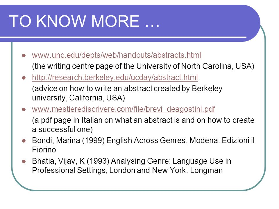 TO KNOW MORE … www.unc.edu/depts/web/handouts/abstracts.html (the writing centre page of the University of North Carolina, USA) http://research.berkel
