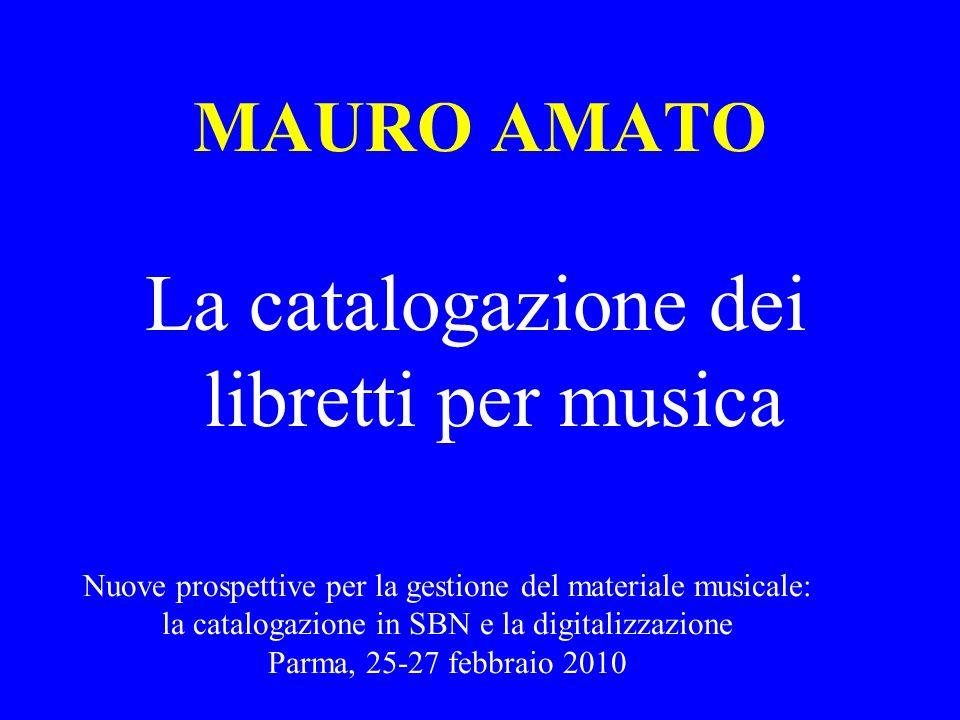 MAURO AMATO La catalogazione dei libretti per musica Nuove prospettive per la gestione del materiale musicale: la catalogazione in SBN e la digitalizz