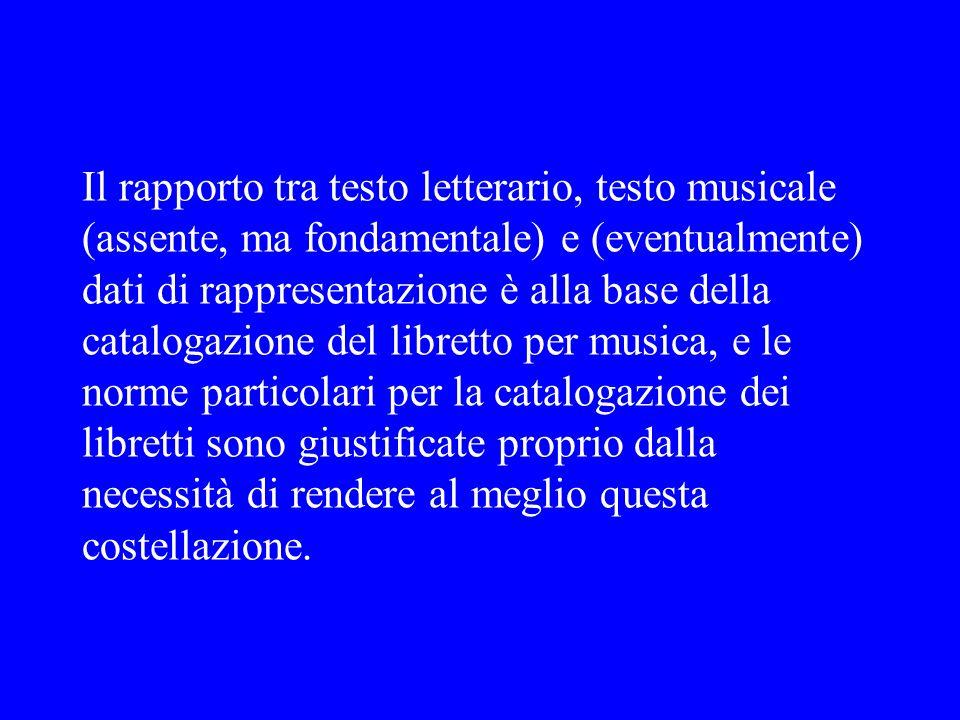 Il rapporto tra testo letterario, testo musicale (assente, ma fondamentale) e (eventualmente) dati di rappresentazione è alla base della catalogazione