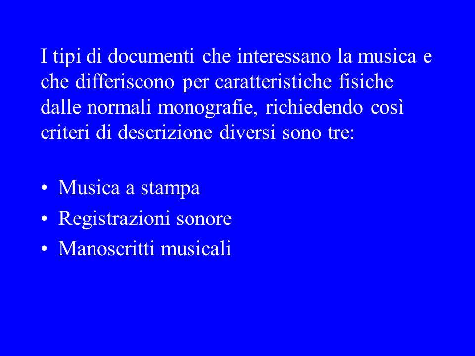I tipi di documenti che interessano la musica e che differiscono per caratteristiche fisiche dalle normali monografie, richiedendo così criteri di des