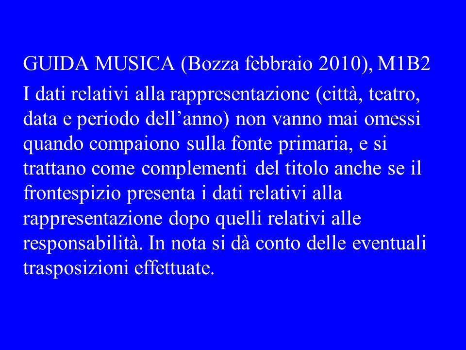 GUIDA MUSICA (Bozza febbraio 2010), M1B2 I dati relativi alla rappresentazione (città, teatro, data e periodo dellanno) non vanno mai omessi quando co