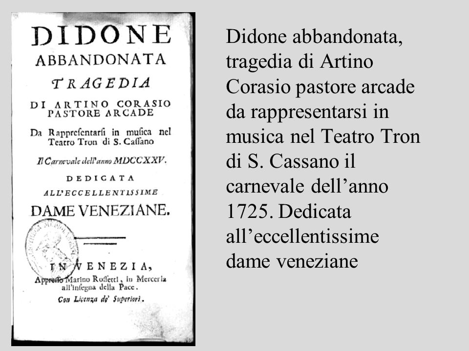Didone abbandonata, tragedia di Artino Corasio pastore arcade da rappresentarsi in musica nel Teatro Tron di S. Cassano il carnevale dellanno 1725. De