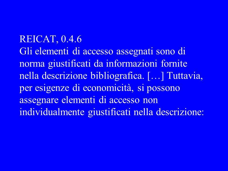REICAT, 0.4.6 Gli elementi di accesso assegnati sono di norma giustificati da informazioni fornite nella descrizione bibliografica. […] Tuttavia, per