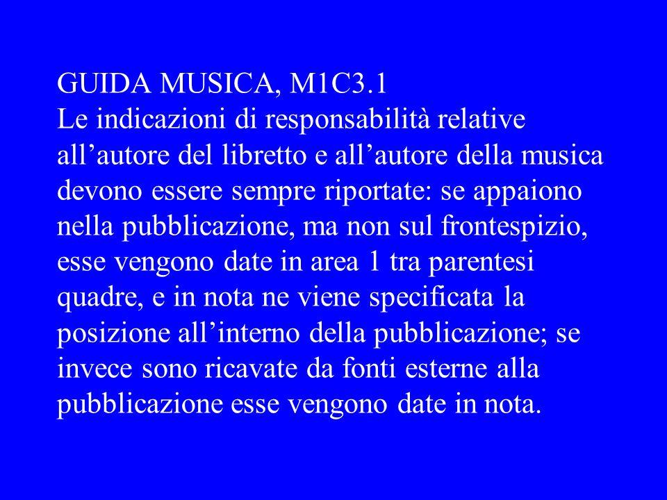 GUIDA MUSICA, M1C3.1 Le indicazioni di responsabilità relative allautore del libretto e allautore della musica devono essere sempre riportate: se appa