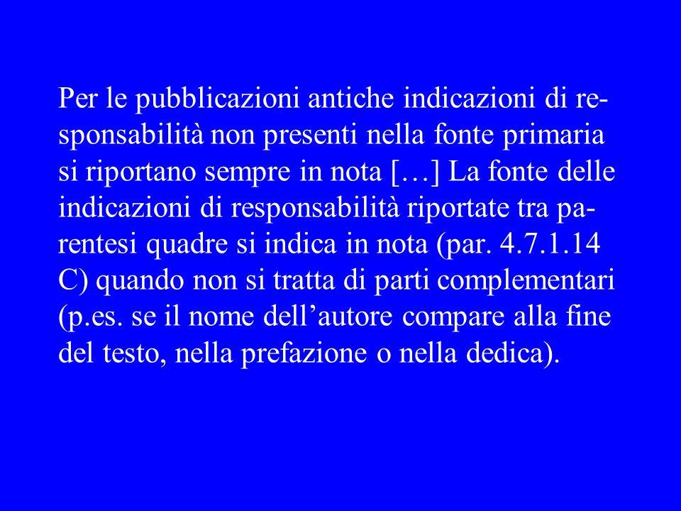 Per le pubblicazioni antiche indicazioni di re- sponsabilità non presenti nella fonte primaria si riportano sempre in nota […] La fonte delle indicazi