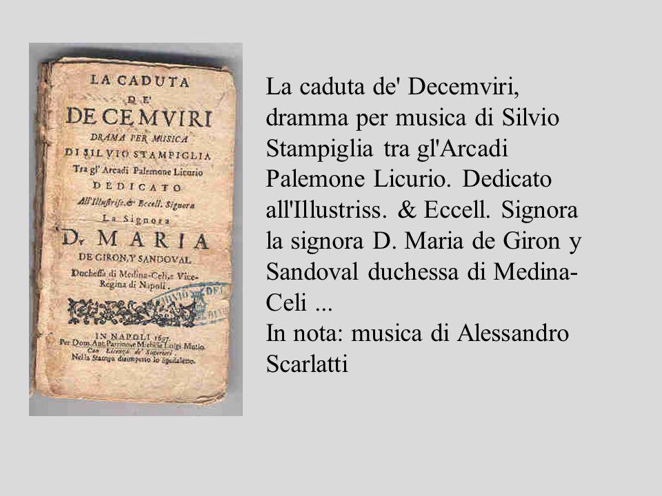 La caduta de' Decemviri, dramma per musica di Silvio Stampiglia tra gl'Arcadi Palemone Licurio. Dedicato all'Illustriss. & Eccell. Signora la signora