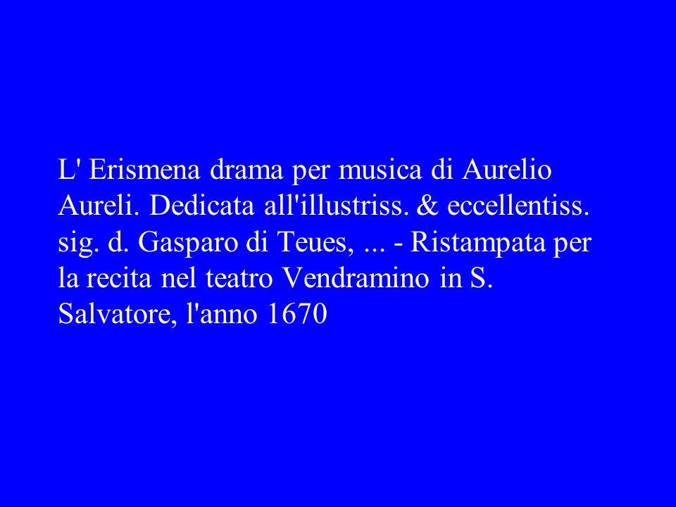 L' Erismena drama per musica di Aurelio Aureli. Dedicata all'illustriss. & eccellentiss. sig. d. Gasparo di Teues,... - Ristampata per la recita nel t