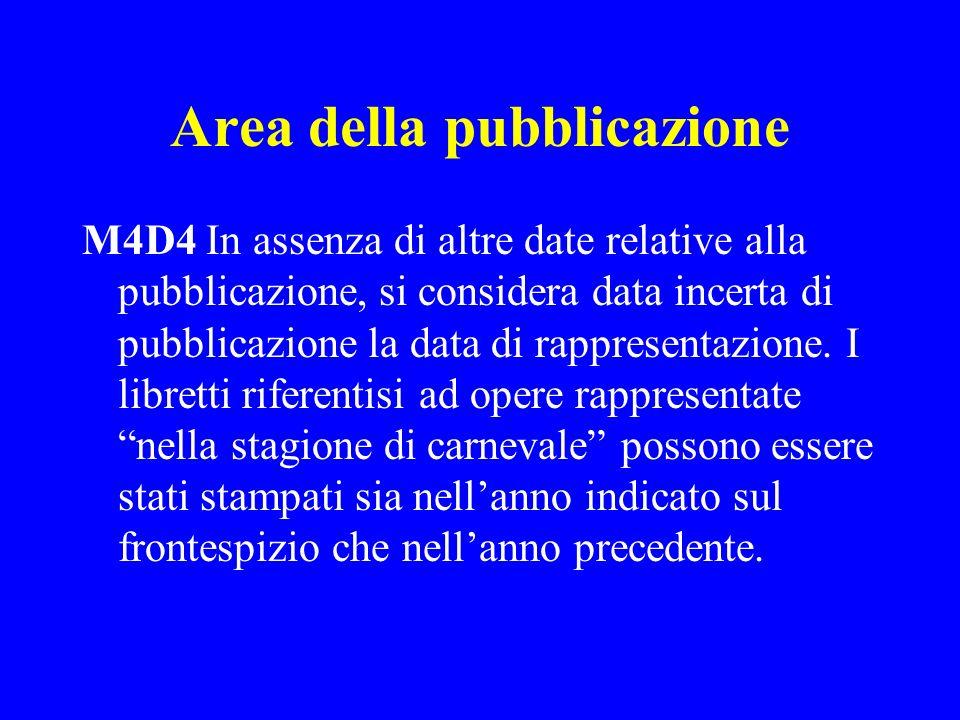Area della pubblicazione M4D4 In assenza di altre date relative alla pubblicazione, si considera data incerta di pubblicazione la data di rappresentaz