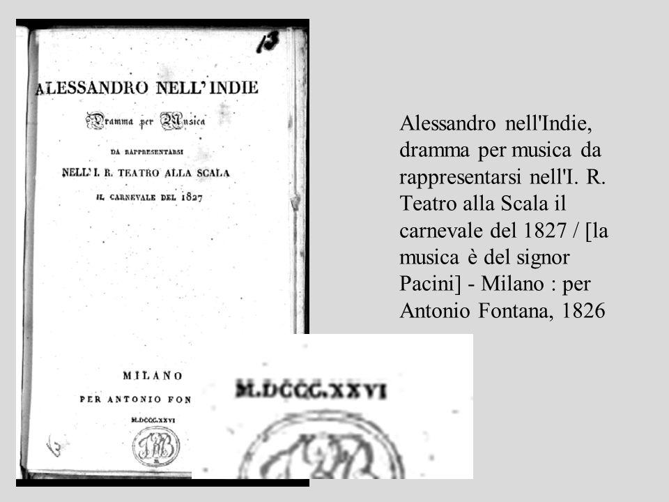 Alessandro nell'Indie, dramma per musica da rappresentarsi nell'I. R. Teatro alla Scala il carnevale del 1827 / [la musica è del signor Pacini] - Mila