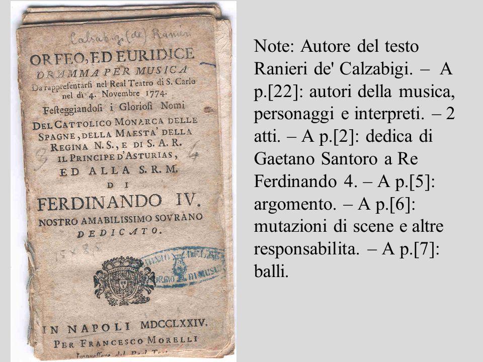 Note: Autore del testo Ranieri de' Calzabigi. – A p.[22]: autori della musica, personaggi e interpreti. – 2 atti. – A p.[2]: dedica di Gaetano Santoro