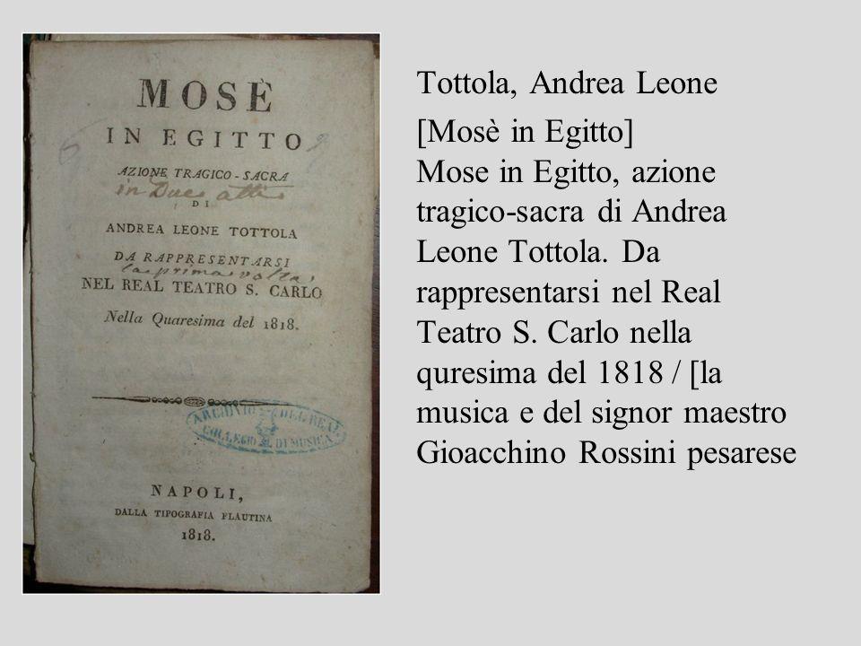 Tottola, Andrea Leone [Mosè in Egitto] Mose in Egitto, azione tragico-sacra di Andrea Leone Tottola. Da rappresentarsi nel Real Teatro S. Carlo nella