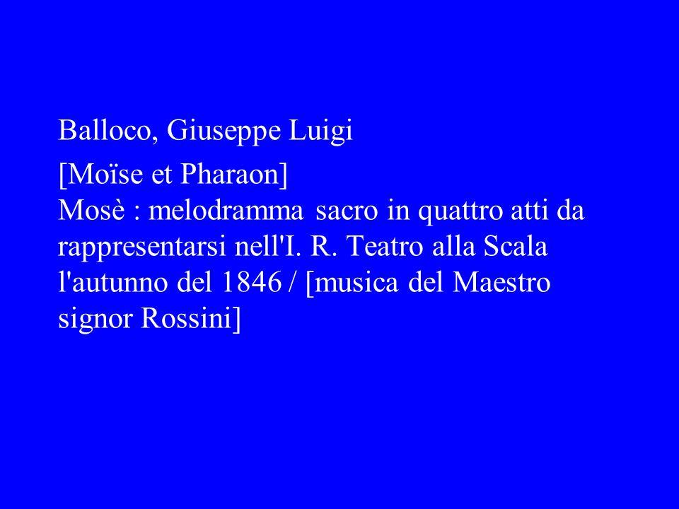 Balloco, Giuseppe Luigi [Moïse et Pharaon] Mosè : melodramma sacro in quattro atti da rappresentarsi nell'I. R. Teatro alla Scala l'autunno del 1846 /