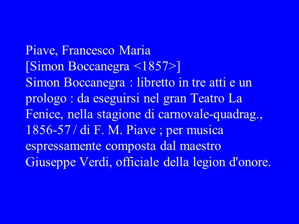 Piave, Francesco Maria [Simon Boccanegra ] Simon Boccanegra : libretto in tre atti e un prologo : da eseguirsi nel gran Teatro La Fenice, nella stagio
