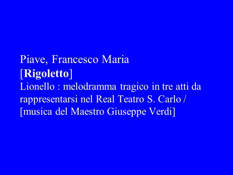 Piave, Francesco Maria [Rigoletto] Lionello : melodramma tragico in tre atti da rappresentarsi nel Real Teatro S. Carlo / [musica del Maestro Giuseppe