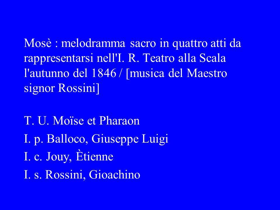 Mosè : melodramma sacro in quattro atti da rappresentarsi nell'I. R. Teatro alla Scala l'autunno del 1846 / [musica del Maestro signor Rossini] T. U.
