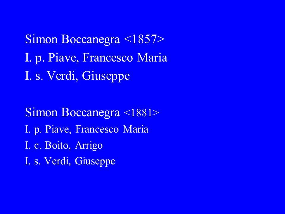 Simon Boccanegra I. p. Piave, Francesco Maria I. s. Verdi, Giuseppe Simon Boccanegra I. p. Piave, Francesco Maria I. c. Boito, Arrigo I. s. Verdi, Giu