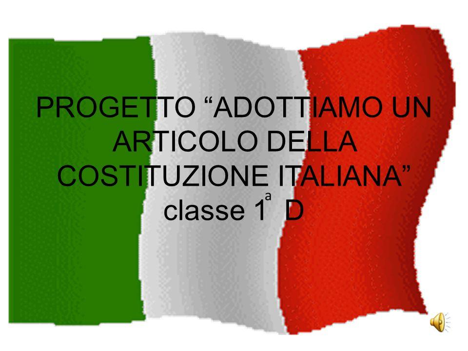 PROGETTO ADOTTIAMO UN ARTICOLO DELLA COSTITUZIONE ITALIANA classe 1 D a