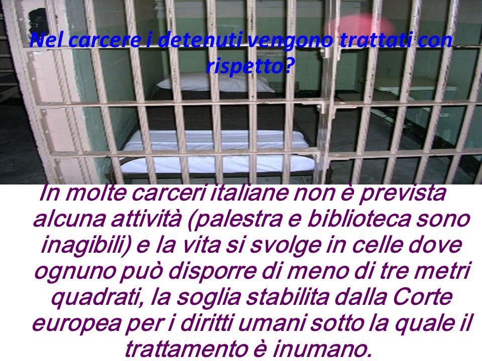 Nel carcere i detenuti vengono trattati con rispetto? In molte carceri italiane non è prevista alcuna attività (palestra e biblioteca sono inagibili)