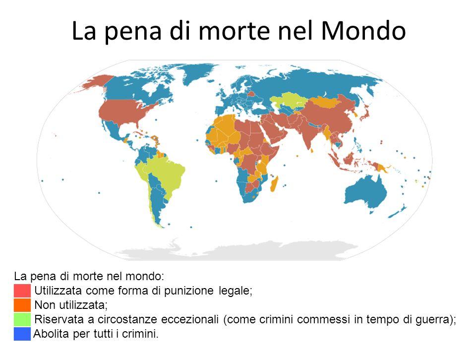 La pena di morte nel Mondo La pena di morte nel mondo: Utilizzata come forma di punizione legale; Non utilizzata; Riservata a circostanze eccezionali