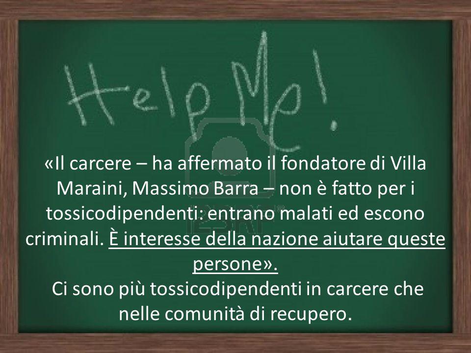 «Il carcere – ha affermato il fondatore di Villa Maraini, Massimo Barra – non è fatto per i tossicodipendenti: entrano malati ed escono criminali. È i
