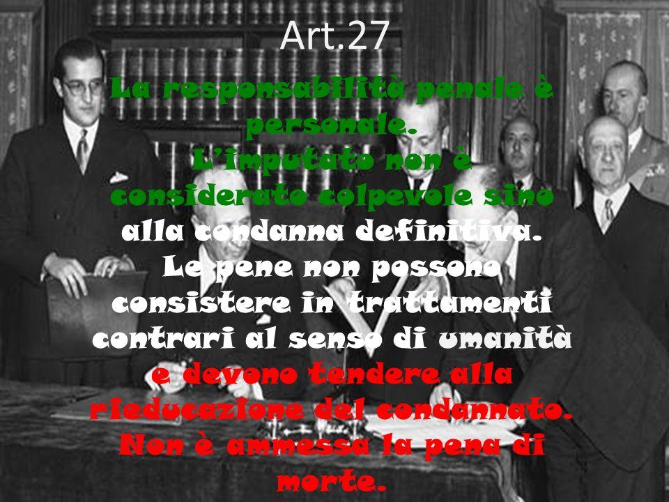 La responsabilità penale è personale. Limputato non è considerato colpevole sino alla condanna definitiva. Le pene non possono consistere in trattamen