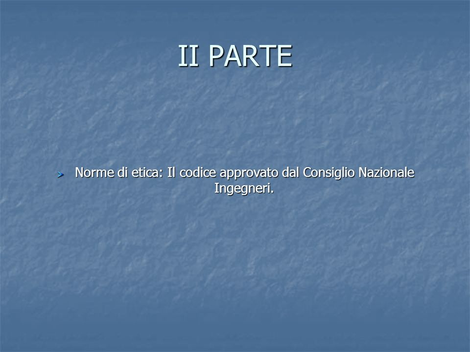 II PARTE Norme di etica: Il codice approvato dal Consiglio Nazionale Ingegneri.