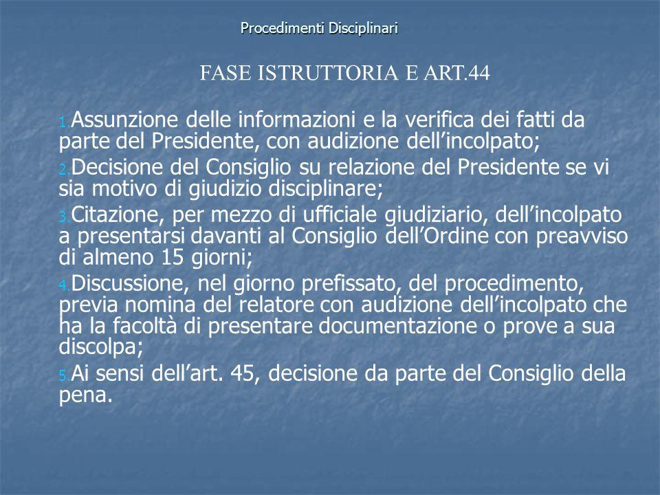 Procedimenti Disciplinari 1. 1. Assunzione delle informazioni e la verifica dei fatti da parte del Presidente, con audizione dellincolpato; 2. 2. Deci