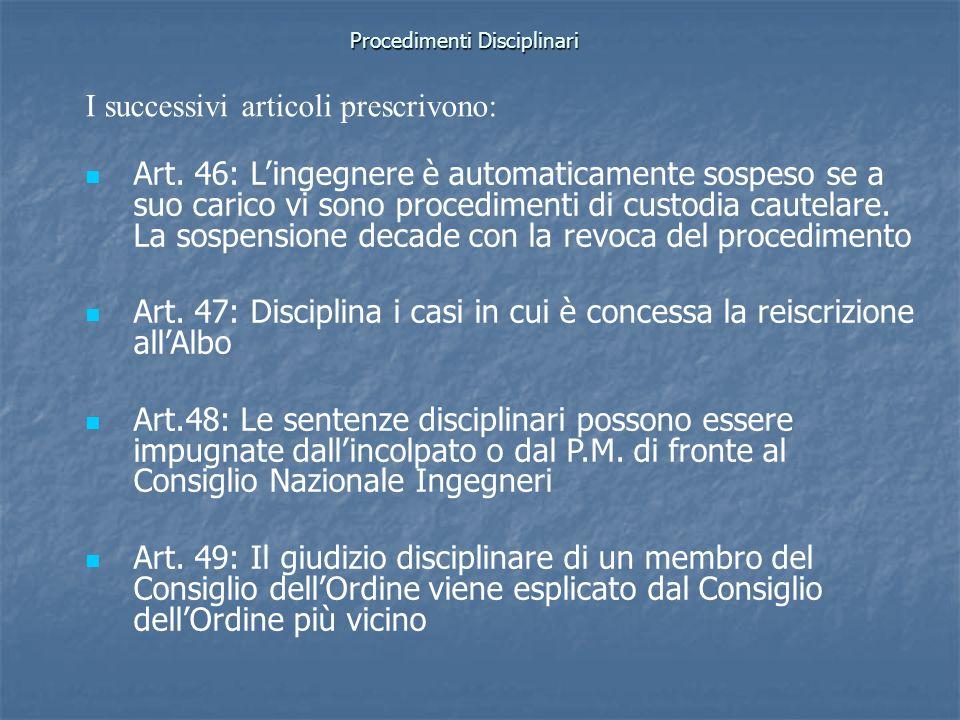 Procedimenti Disciplinari Art. 46: Lingegnere è automaticamente sospeso se a suo carico vi sono procedimenti di custodia cautelare. La sospensione dec