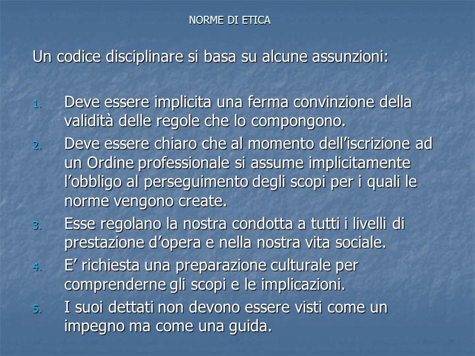 NORME DI ETICA Un codice disciplinare si basa su alcune assunzioni: 1. Deve essere implicita una ferma convinzione della validità delle regole che lo