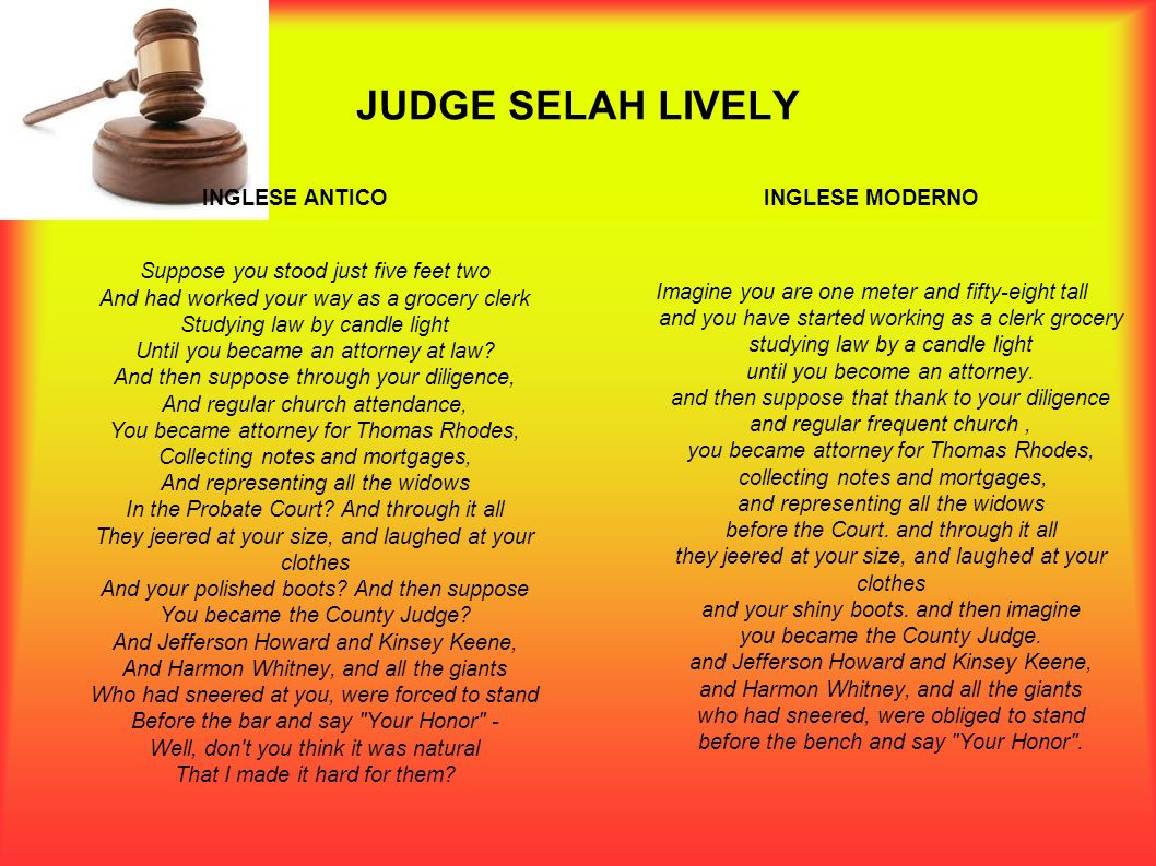 JUDGE SELAH LIVELY INGLESE ANTICO Suppose you stood just five feet two And had worked your way as a grocery clerk Studying law by candle light Until y