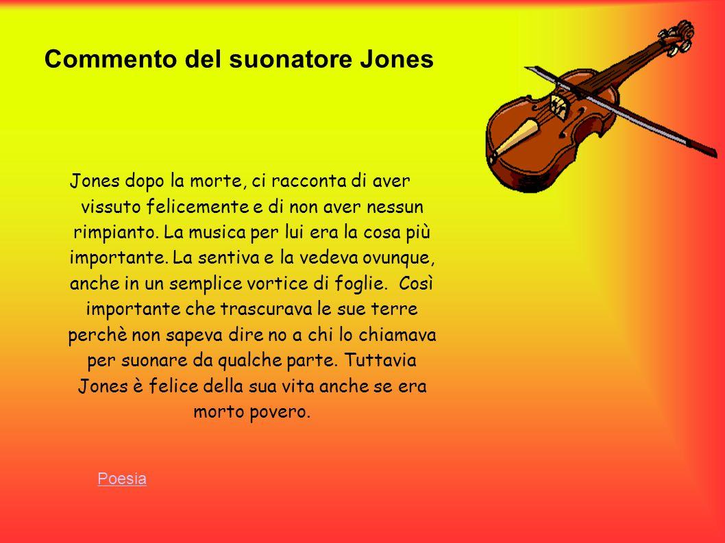 Commento del suonatore Jones Jones dopo la morte, ci racconta di aver vissuto felicemente e di non aver nessun rimpianto. La musica per lui era la cos