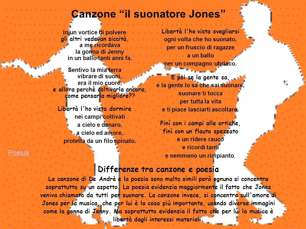 Canzone il suonatore Jones In un vortice di polvere gli altri vedevan siccità, a me ricordava la gonna di Jenny in un ballo tanti anni fa. Sentivo la
