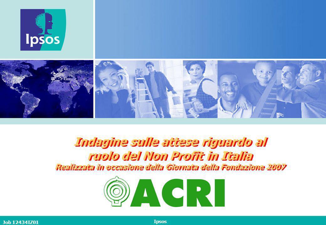 Job 12434IZ01 Ipsos Indagine sulle attese riguardo al ruolo del Non Profit in Italia Realizzata in occasione della Giornata della Fondazione 2007 Indagine sulle attese riguardo al ruolo del Non Profit in Italia Realizzata in occasione della Giornata della Fondazione 2007