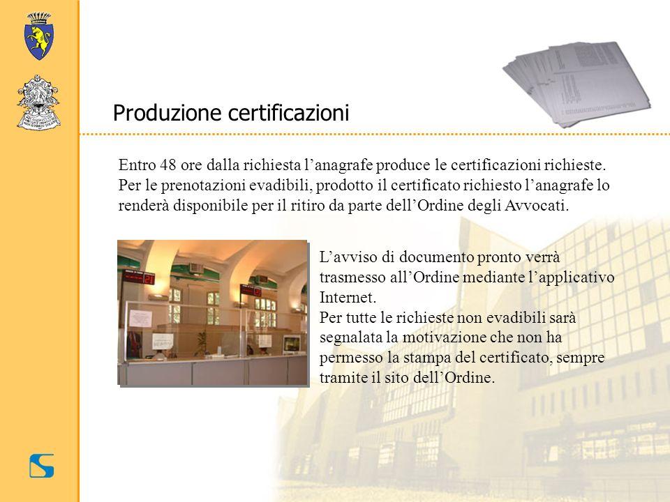 Produzione certificazioni Entro 48 ore dalla richiesta lanagrafe produce le certificazioni richieste. Per le prenotazioni evadibili, prodotto il certi