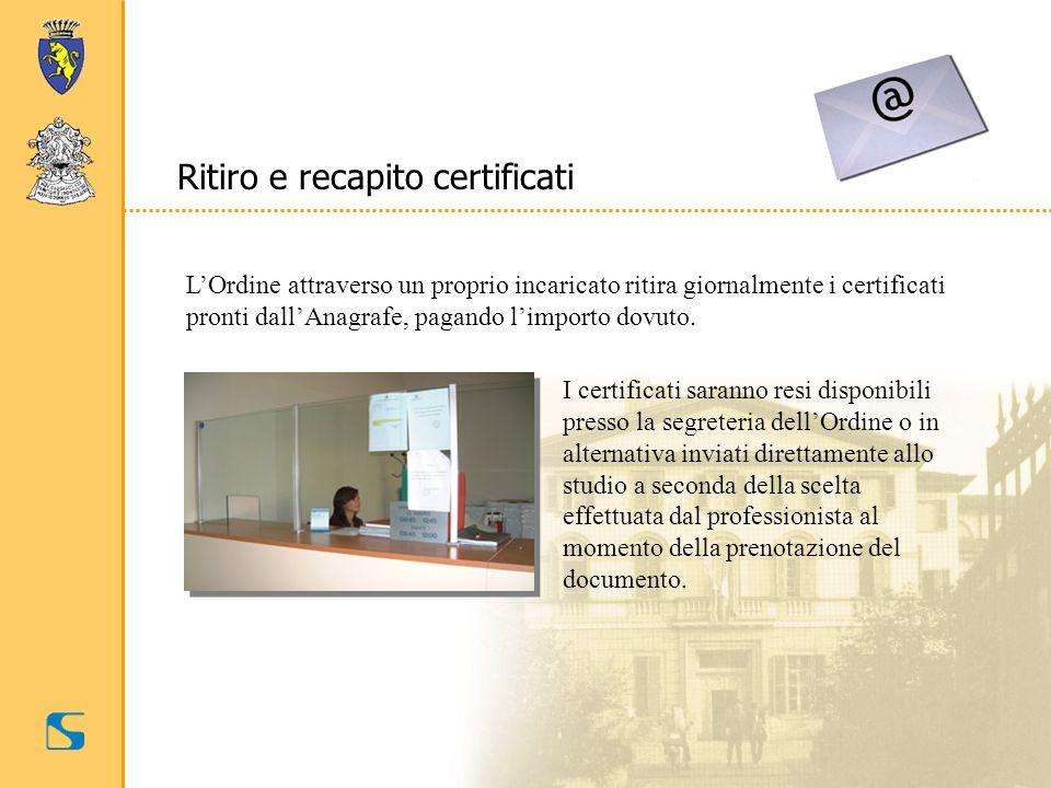Ritiro e recapito certificati LOrdine attraverso un proprio incaricato ritira giornalmente i certificati pronti dallAnagrafe, pagando limporto dovuto.