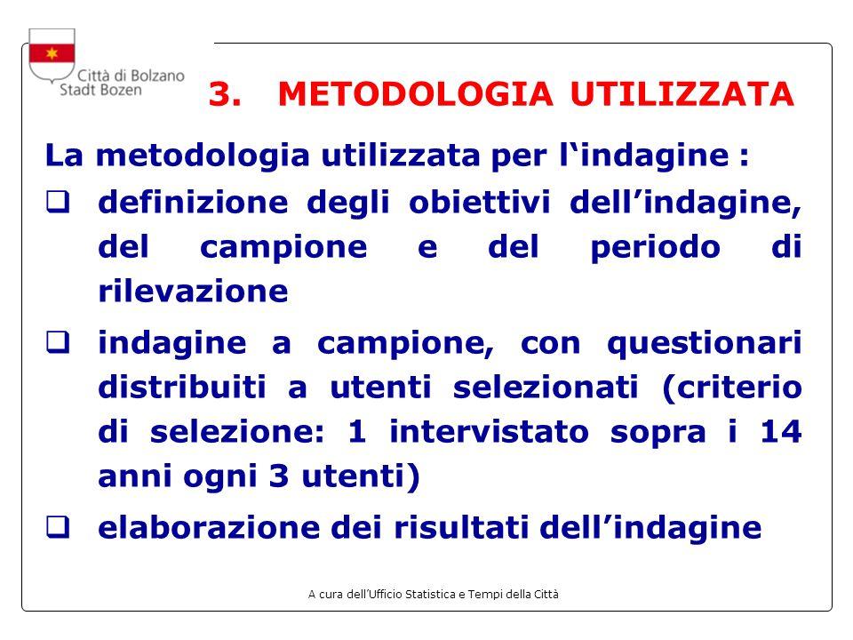 A cura dellUfficio Statistica e Tempi della Città 3. METODOLOGIA UTILIZZATA La metodologia utilizzata per lindagine : definizione degli obiettivi dell