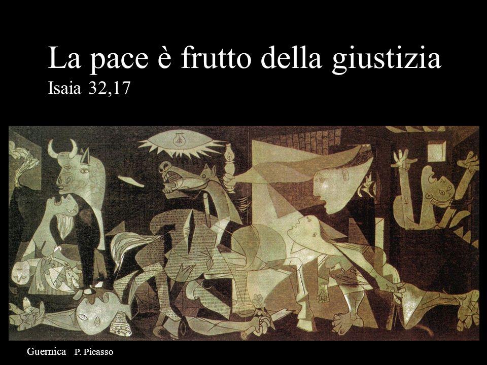 La pace è frutto della giustizia Isaia 32,17 Guernica P. Picasso