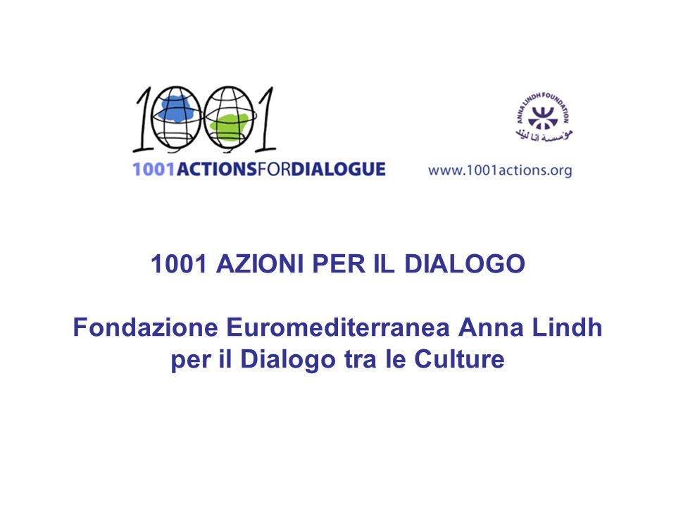 1001 AZIONI PER IL DIALOGO Fondazione Euromediterranea Anna Lindh per il Dialogo tra le Culture