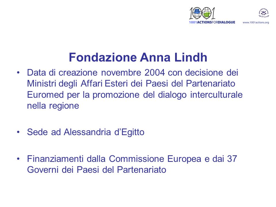 Fondazione Anna Lindh Data di creazione novembre 2004 con decisione dei Ministri degli Affari Esteri dei Paesi del Partenariato Euromed per la promozi