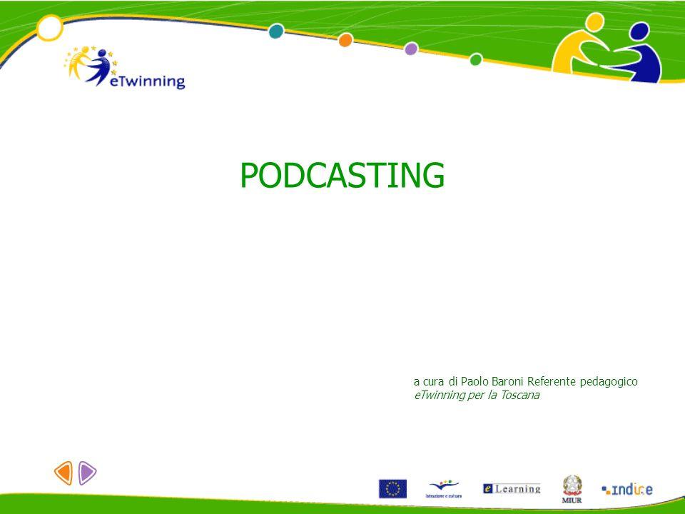PODCASTING a cura di Paolo Baroni Referente pedagogico eTwinning per la Toscana