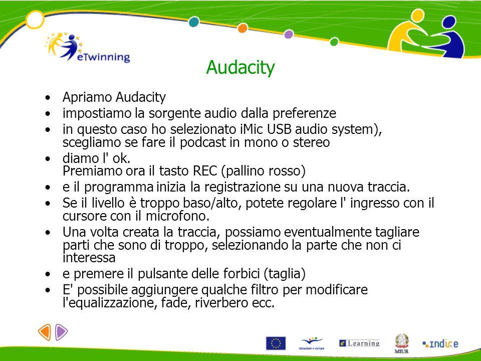 Audacity Apriamo Audacity impostiamo la sorgente audio dalla preferenze in questo caso ho selezionato iMic USB audio system), scegliamo se fare il podcast in mono o stereo diamo l ok.