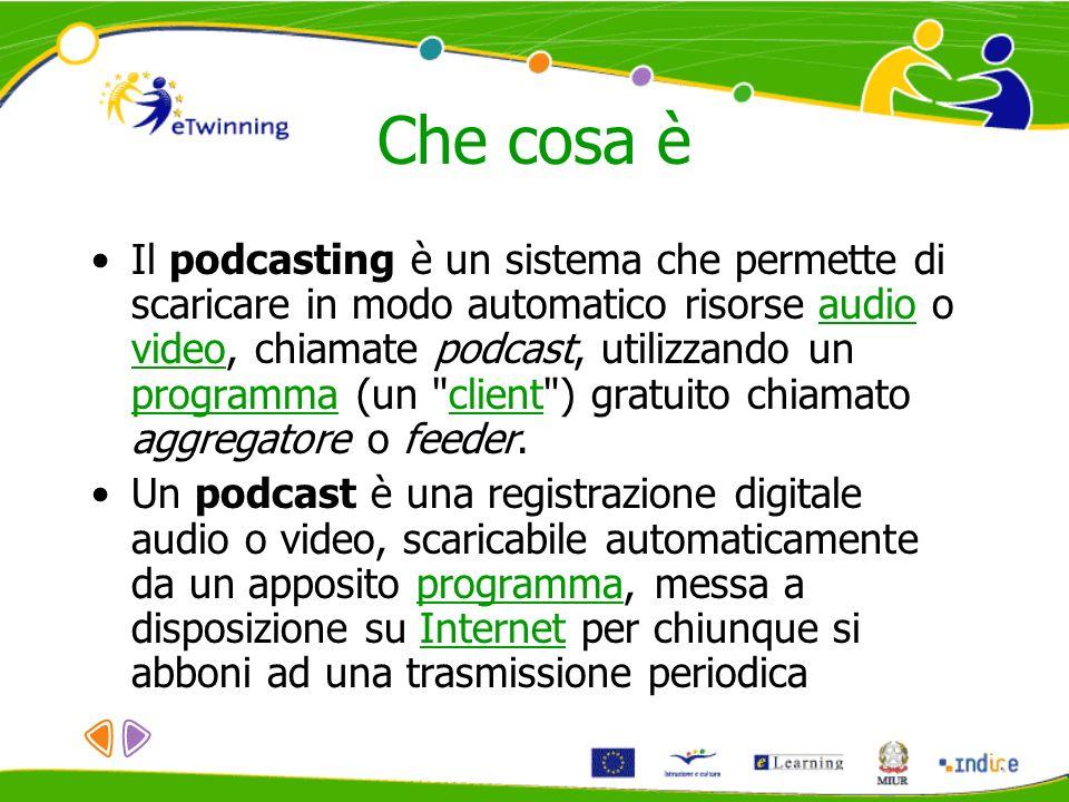 Che cosa è Il podcasting è un sistema che permette di scaricare in modo automatico risorse audio o video, chiamate podcast, utilizzando un programma (