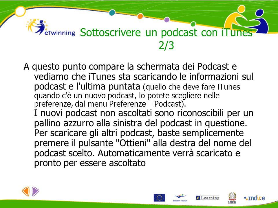 Sottoscrivere un podcast con iTunes 2/3 A questo punto compare la schermata dei Podcast e vediamo che iTunes sta scaricando le informazioni sul podcast e l ultima puntata (quello che deve fare iTunes quando c è un nuovo podcast, lo potete scegliere nelle preferenze, dal menu Preferenze – Podcast).