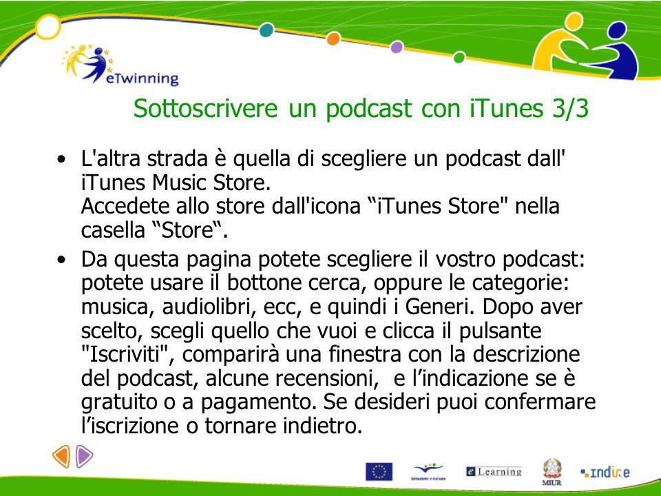 Sottoscrivere un podcast con iTunes 3/3 L'altra strada è quella di scegliere un podcast dall' iTunes Music Store. Accedete allo store dall'icona iTune