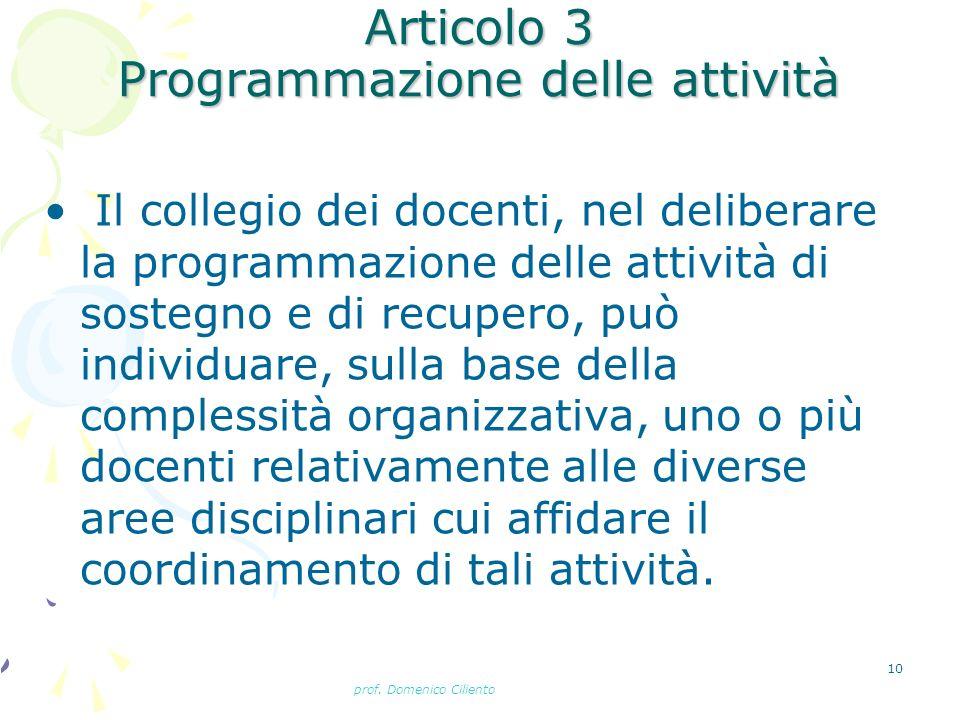 prof. Domenico Ciliento 10 Articolo 3 Programmazione delle attività Il collegio dei docenti, nel deliberare la programmazione delle attività di sosteg