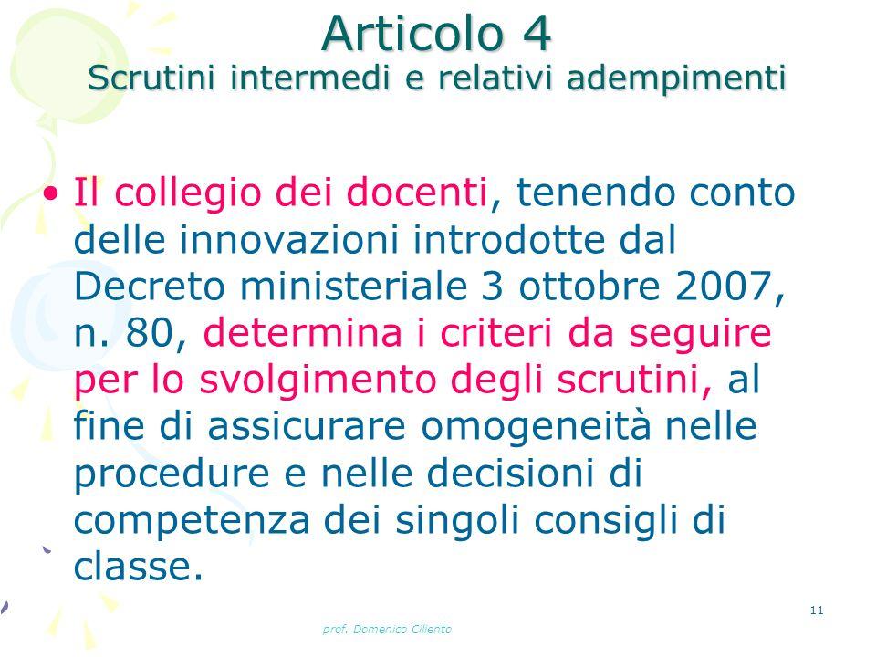prof. Domenico Ciliento 11 Articolo 4 Scrutini intermedi e relativi adempimenti Il collegio dei docenti, tenendo conto delle innovazioni introdotte da