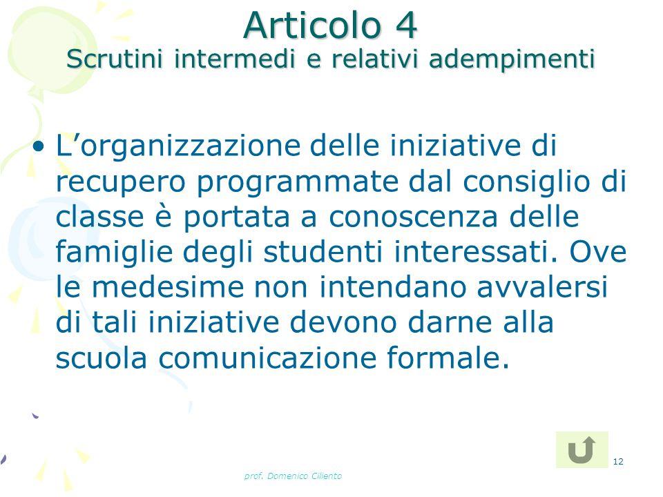 prof. Domenico Ciliento 12 Articolo 4 Scrutini intermedi e relativi adempimenti Lorganizzazione delle iniziative di recupero programmate dal consiglio