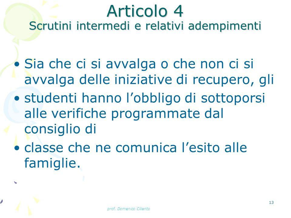 prof. Domenico Ciliento 13 Articolo 4 Scrutini intermedi e relativi adempimenti Sia che ci si avvalga o che non ci si avvalga delle iniziative di recu