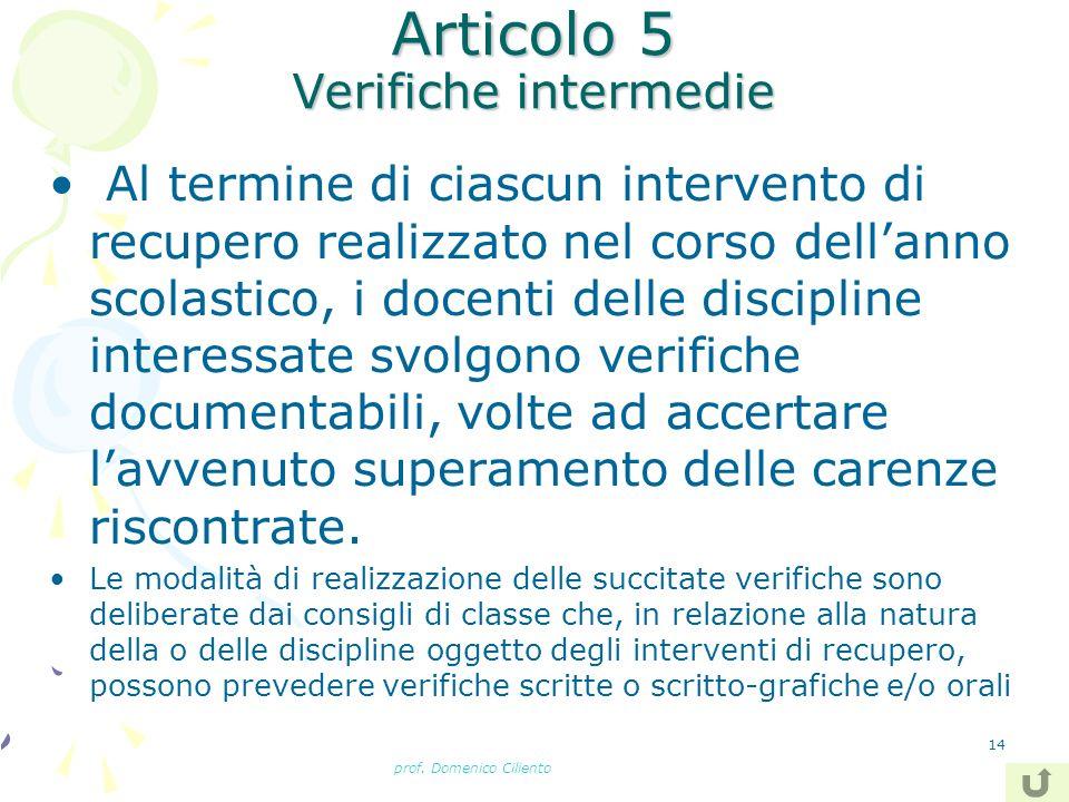 prof. Domenico Ciliento 14 Articolo 5 Verifiche intermedie Al termine di ciascun intervento di recupero realizzato nel corso dellanno scolastico, i do