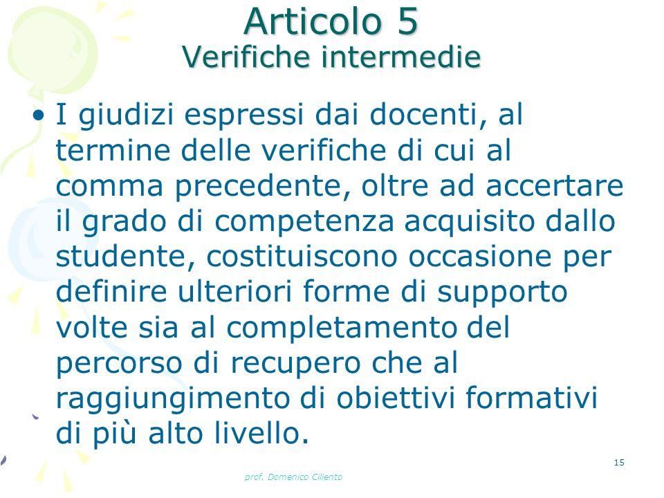 prof. Domenico Ciliento 15 Articolo 5 Verifiche intermedie I giudizi espressi dai docenti, al termine delle verifiche di cui al comma precedente, oltr